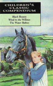 Children's Classic Compendium: Black Beauty; Wind In The Willows; The Water Babies (Classic Compendium)