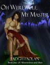Oh Werewolf, My Master (Of Werewolves and Men, #1)