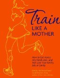 Train Like a Mother by Dimity McDowell