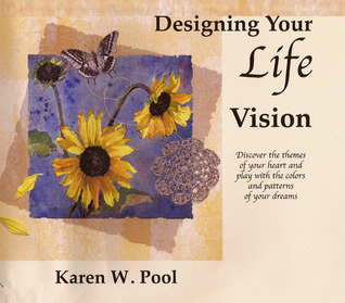 Designing Your Life Vision by Karen W. Pool
