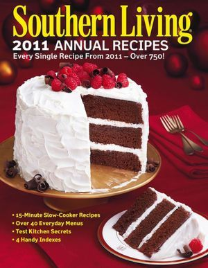 Southern Living 2011 Annual Recipes: Every Single Recipe from 2011 -- over 750!