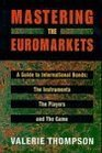 Mastering the Euromarkets: A Guide to International Bonds, the Instruments, the Players And..