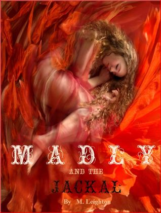 Madly &amp; the Jackal by M. Leighton