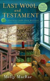 Last Wool and Testament (A Haunted Yarn Shop Mystery, #1)