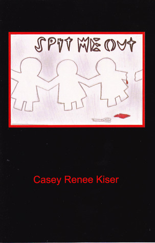 Spit Me Out by Casey Renee Kiser