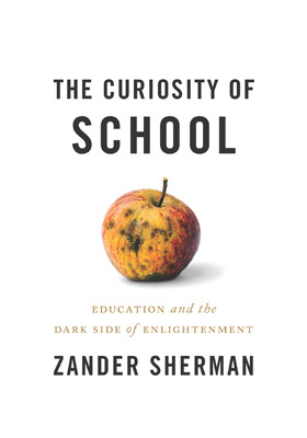 The Curiosity of School: Education and the Dark Side of Enlightenment cover image