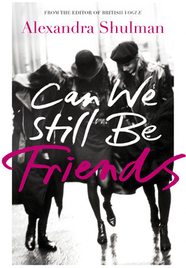 Can We Still Be Friends by Alexandra Shulman