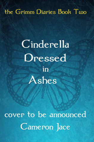 Cinderella Dressed in Ashes (The Grimm  Diaries #2)