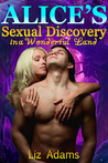 Alice's Sexual Discovery in a Wonderful Land (Fairy Tale Erotica)