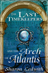 The Last Timekeepers and the Arch of Atlantis by Sharon Ledwith