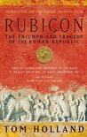 Rubicon: The Triumph and Tragedy of the Roman Republic