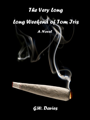 The Very Long, Long Weekend of Tom Iris by G.W. Davies