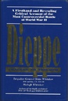 Dieppe: Tragedy to Triumph: A Firsthand and Revealing Critical Account of the Most Controversial Battle of WW II