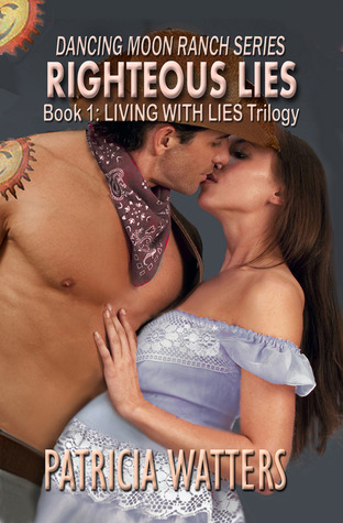 Righteous Lies (Book 1: Dancing Moon Ranch Series; Living With Lies Trilogy)