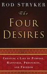The Four Desires: Creating a Life of Purpose, Happiness, Prosperity, and Freedom