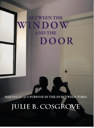 Between the Window and the Door by Julie B. Cosgrove
