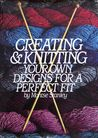 Creating & Knitting Your Own Designs For A Perfect Fit