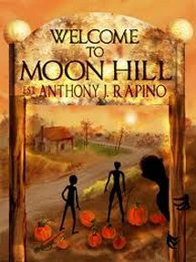 Welcome to Moon Hill by Anthony J. Rapino