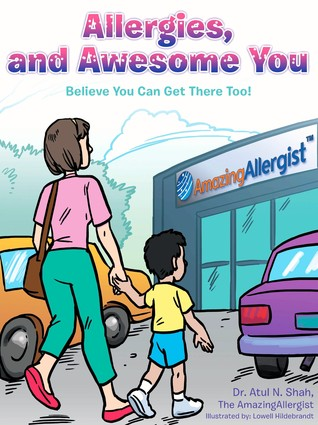 Allergies and, Awesome You - Believe You Can Get There Too! by Atul N. Shah