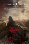 Love Is Mortal (Valerie Dearborn, #3)