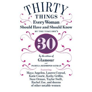 30 Things Every Woman Should Have and Should Know by the Time... by Pamela Redmond Satran