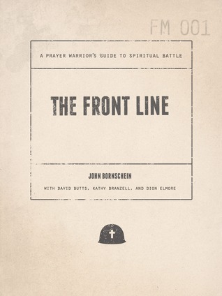 The Front Line: A Prayer Warrior's Guide to Spiritual Battle
