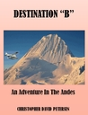"Destination ""B"": An Adventure In The Andes"