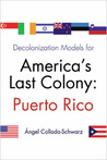 Decolonization Models for America's Last Colony: Puerto Rico