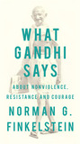 What Gandhi Says: About Nonviolence, Resistance and Courage