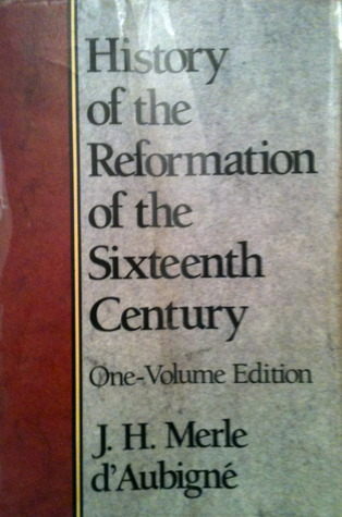 History of the Reformation of the Sixteenth Century by Jean-Henri Merle d'Aubigné