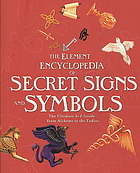 Element Encyclopedia Of Secret Signs And Symbols The Ultimate A Z Guide From Alchemy To The Zodiac