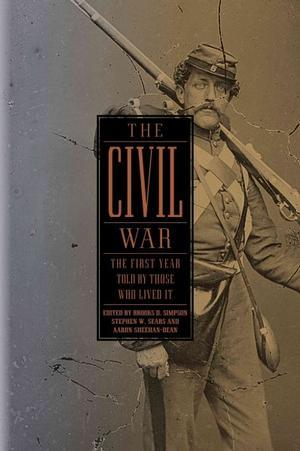 The Civil War: The First Year Told by Those Who Lived It (Library of America #212)