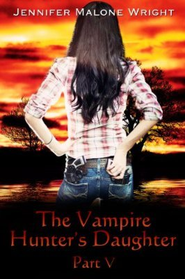 The Vampire Hunter's Daughter by Jennifer Malone Wright