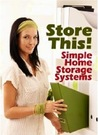 Store This! Simple Home Storage Systems &amp; House Organization ... by Colette Leigh