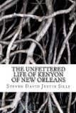 The Unfettered Life of Kenyon of New Orleans by Steven David Justin Sills