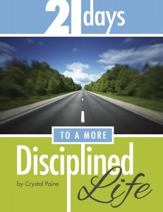 21 Days to a More Disciplined Life by Crystal   Paine