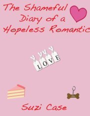 The Shameful Diary Of A Hopeless Romantic by Suzi Case