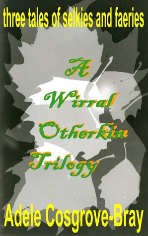 A Wirral Otherkin Trilogy by Adele Cosgrove-Bray