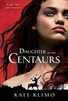 Daughter of the Centaurs (Centauriad, #1)