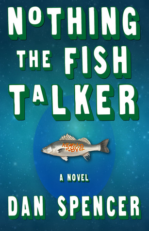 Nothing the Fish Talker by Dan Spencer