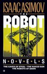 The Robot Novels: The Caves of Steel / The Naked Sun / The Robots of Dawn (Robot, #1-3)