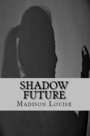 Shadow Future by Madison Louise