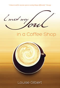 I met my Soul in a Coffee Shop by Louise Gilbert