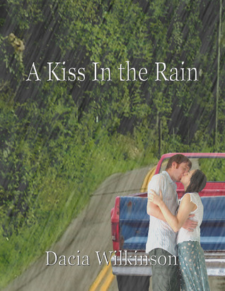 A Kiss In the Rain by Dacia Wilkinson