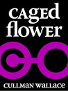 Caged Flower