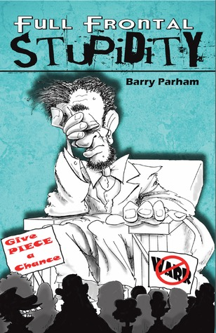 Full Frontal Stupidity by Barry Parham