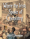 Where the Irish Spoke of Chemistry by John  O'Donoghue