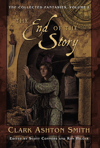 Download The Collected Fantasies of Clark Ashton Smith: The End Of The Story (Collected Fantasies #1) by Clark Ashton Smith RTF