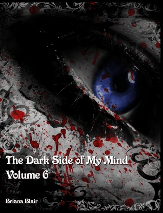 The Dark Side of My Mind - Volume 6 by Briana Blair