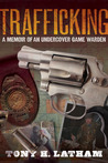 Trafficking, A Memoir of an Undercover Game Warden